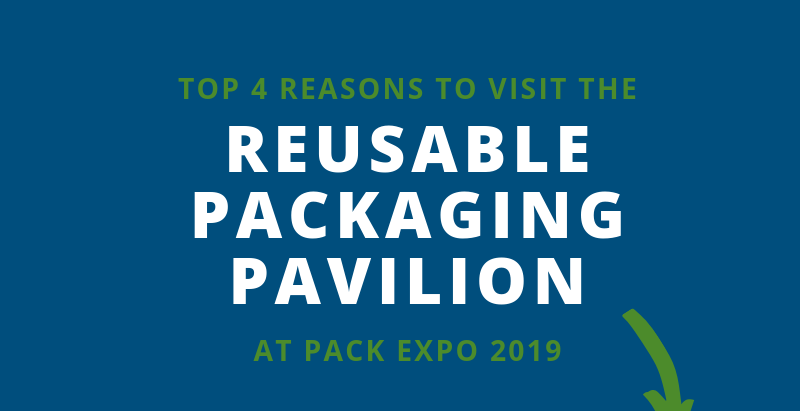 Top 4 Reasons to Visit the Reusable Packaging Pavilion at Pack Expo 2019 [Infographic]